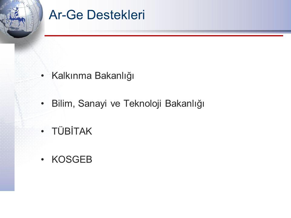 Ar-Ge Destekleri Kalkınma Bakanlığı Bilim, Sanayi ve Teknoloji Bakanlığı TÜBİTAK KOSGEB