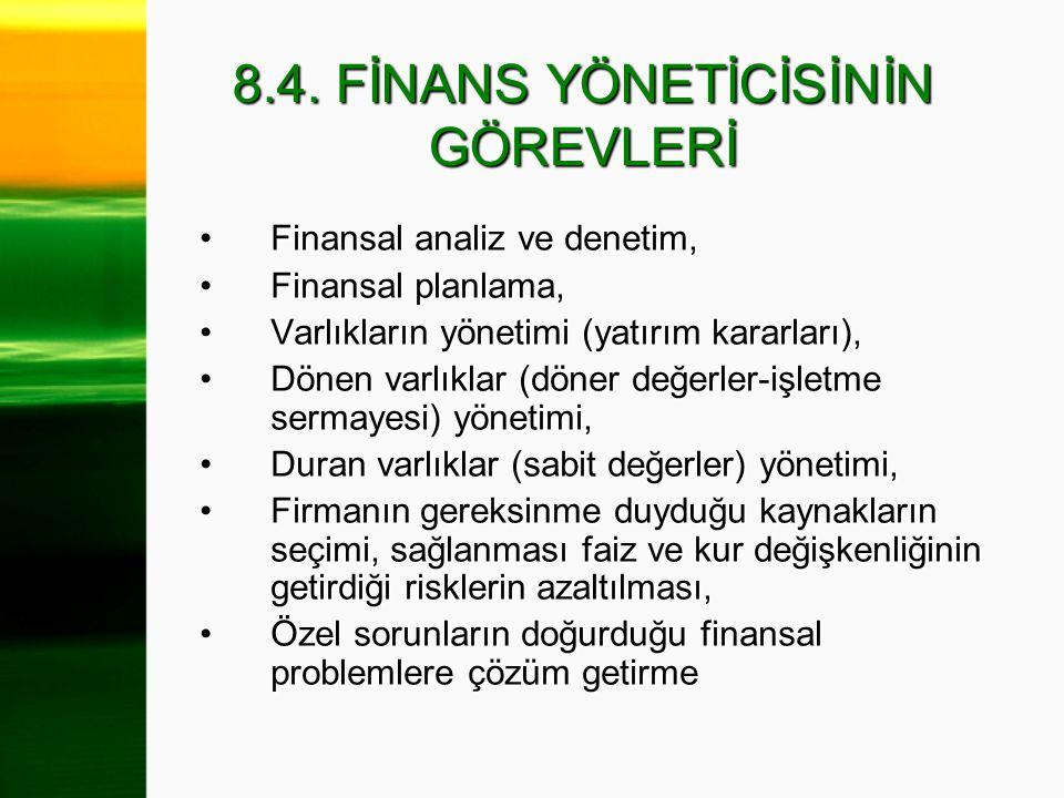 8.4. FİNANS YÖNETİCİSİNİN GÖREVLERİ Finansal analiz ve denetim,Finansal analiz ve denetim, Finansal planlama,Finansal planlama, Varlıkların yönetimi (