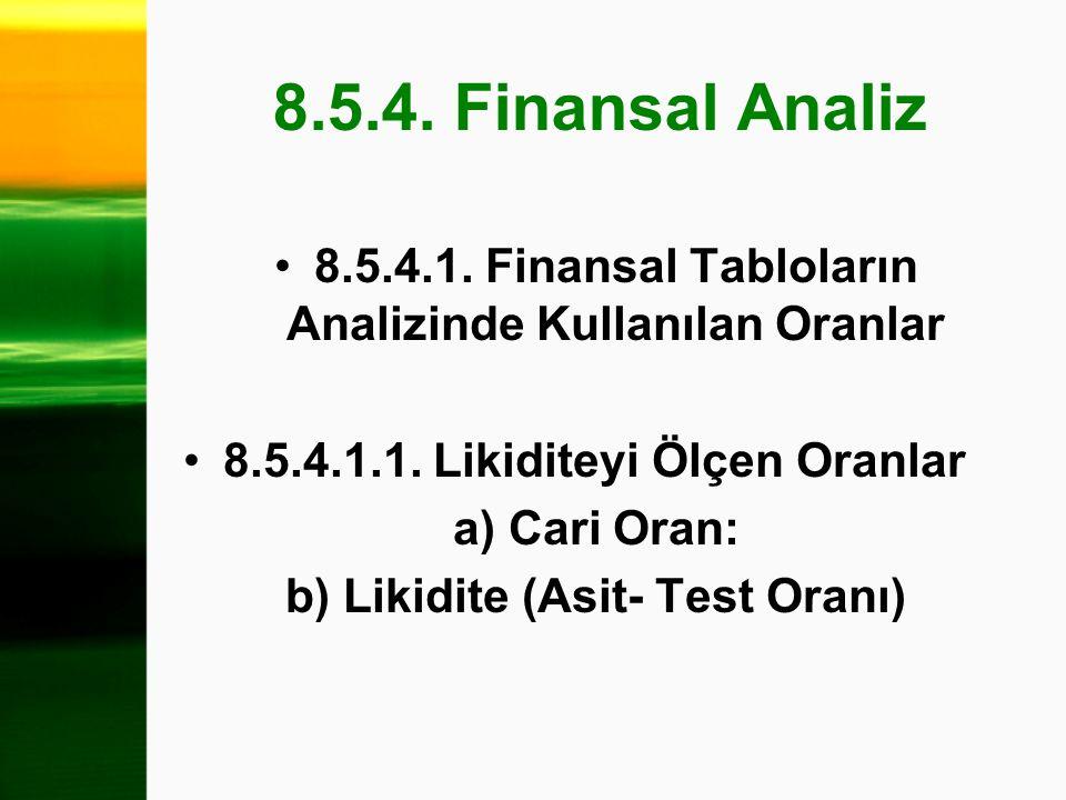 8.5.4. Finansal Analiz 8.5.4.1. Finansal Tabloların Analizinde Kullanılan Oranlar 8.5.4.1.1. Likiditeyi Ölçen Oranlar a) Cari Oran: b) Likidite (Asit-