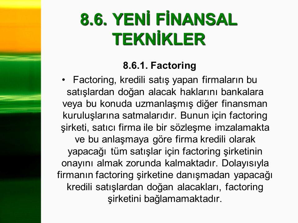 8.6. YENİ FİNANSAL TEKNİKLER 8.6.1. Factoring Factoring, kredili satış yapan firmaların bu satışlardan doğan alacak haklarını bankalara veya bu konuda