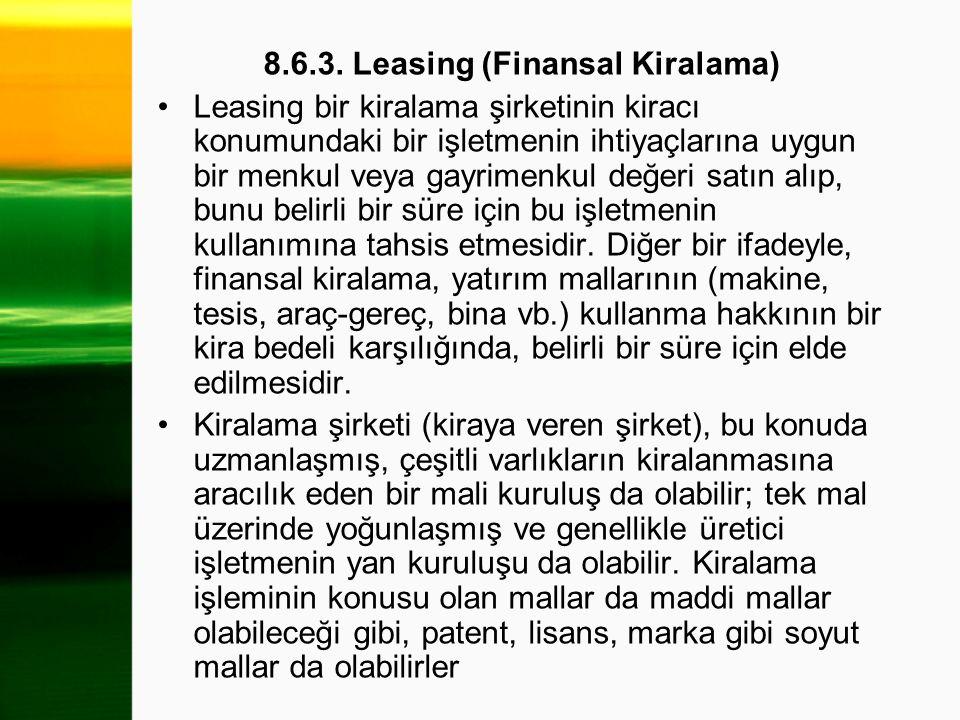 8.6.3. Leasing (Finansal Kiralama) Leasing bir kiralama şirketinin kiracı konumundaki bir işletmenin ihtiyaçlarına uygun bir menkul veya gayrimenkul d