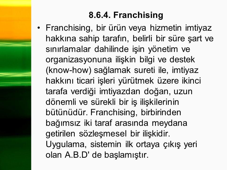 8.6.4. Franchising Franchising, bir ürün veya hizmetin imtiyaz hakkına sahip tarafın, belirli bir süre şart ve sınırlamalar dahilinde işin yönetim ve