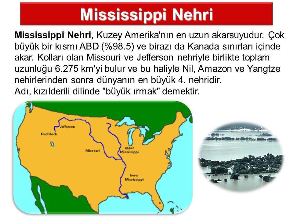 MississippiNehri Mississippi Nehri Mississippi Nehri, Kuzey Amerika'nın en uzun akarsuyudur. Çok büyük bir kısmı ABD (%98.5) ve birazı da Kanada sınır