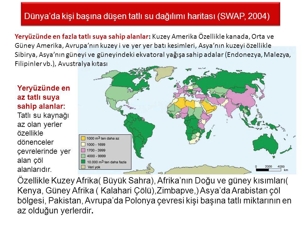 Dünya'da kişi başına düşen tatlı su dağılımı haritası (SWAP, 2004) Yeryüzünde en fazla tatlı suya sahip alanlar: Kuzey Amerika Özellikle kanada, Orta