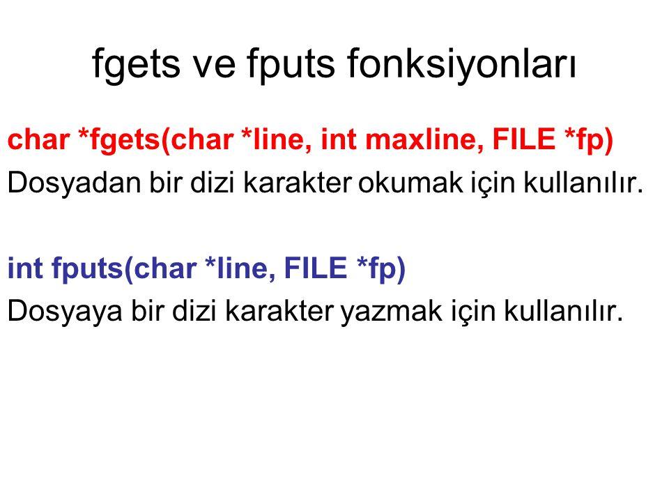 fgets ve fputs fonksiyonları char *fgets(char *line, int maxline, FILE *fp) Dosyadan bir dizi karakter okumak için kullanılır. int fputs(char *line, F