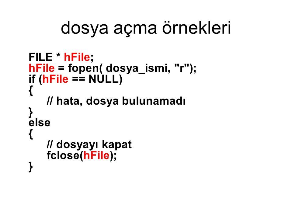 dosya açma örnekleri FILE * hFile; hFile = fopen( dosya_ismi,