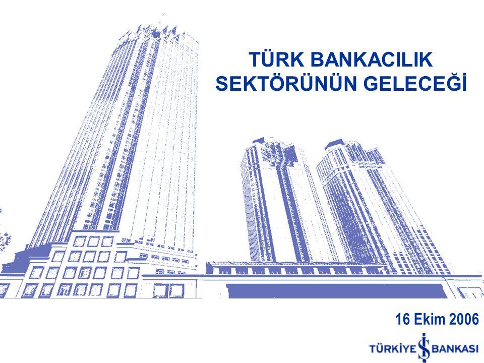 TÜRK BANKACILIK SEKTÖRÜNÜN GELECEĞİ 16 Ekim 2006