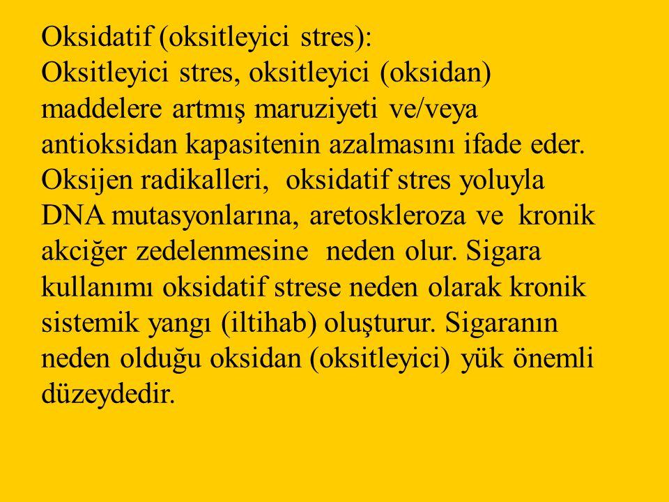 Oksidatif (oksitleyici stres): Oksitleyici stres, oksitleyici (oksidan) maddelere artmış maruziyeti ve/veya antioksidan kapasitenin azalmasını ifade e