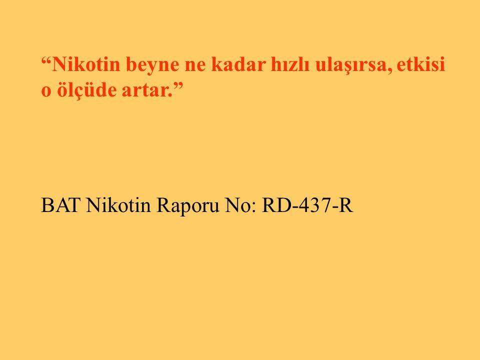 """""""Nikotin beyne ne kadar hızlı ulaşırsa, etkisi o ölçüde artar."""" BAT Nikotin Raporu No: RD-437-R"""