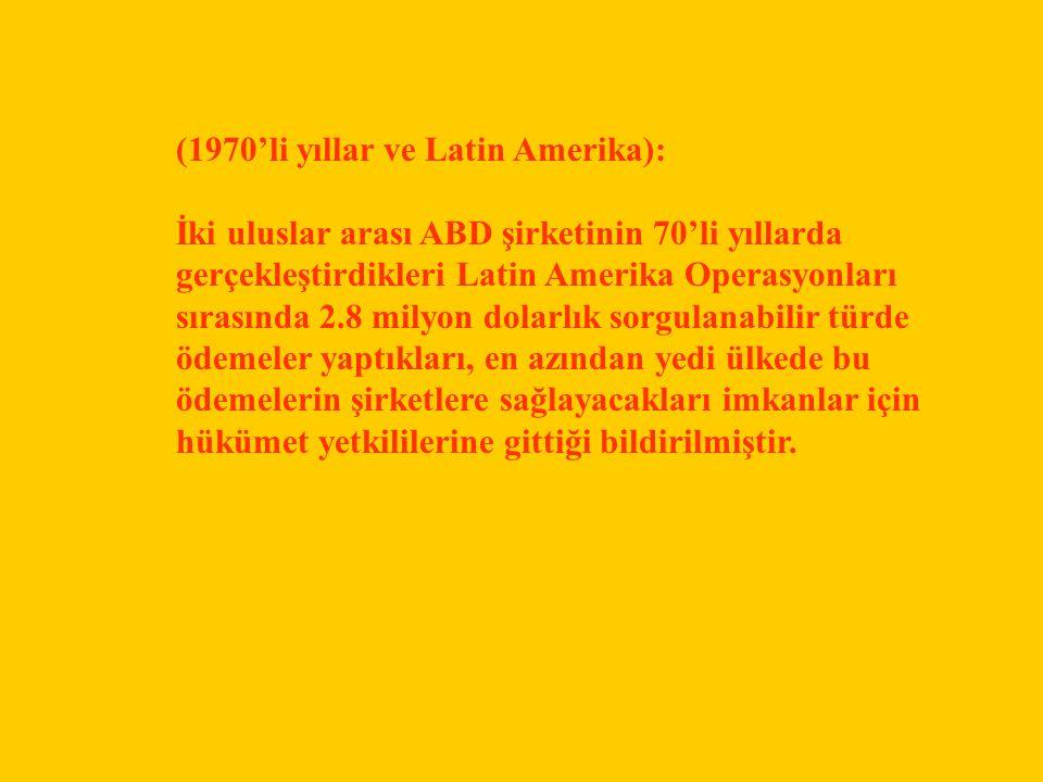 (1970'li yıllar ve Latin Amerika): İki uluslar arası ABD şirketinin 70'li yıllarda gerçekleştirdikleri Latin Amerika Operasyonları sırasında 2.8 milyo