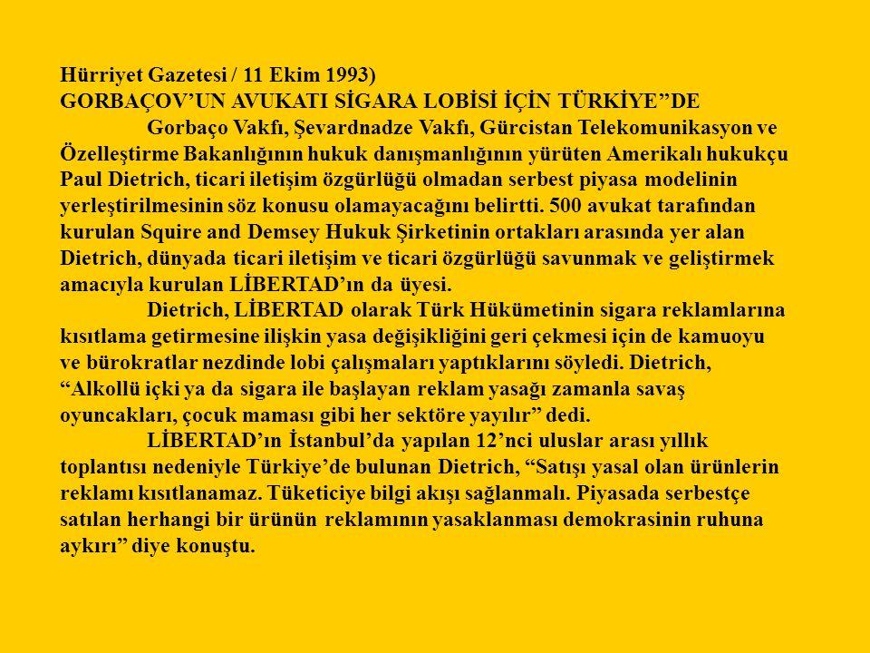 Hürriyet Gazetesi / 11 Ekim 1993) GORBAÇOV'UN AVUKATI SİGARA LOBİSİ İÇİN TÜRKİYE''DE Gorbaço Vakfı, Şevardnadze Vakfı, Gürcistan Telekomunikasyon ve Ö