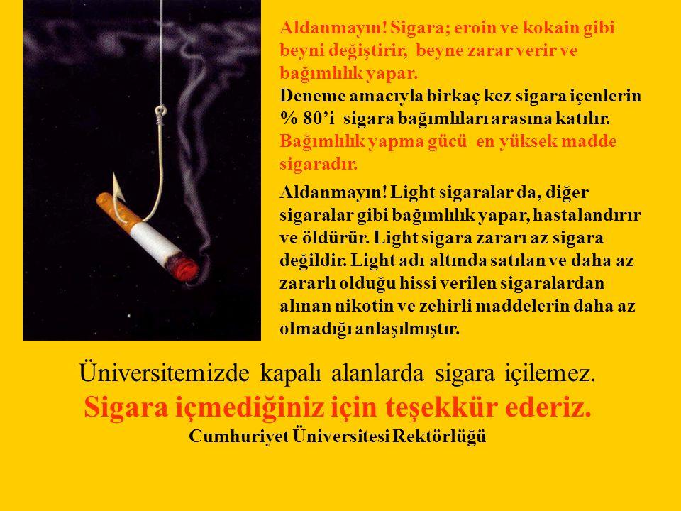 Aldanmayın! Sigara; eroin ve kokain gibi beyni değiştirir, beyne zarar verir ve bağımlılık yapar. Deneme amacıyla birkaç kez sigara içenlerin % 80'i s