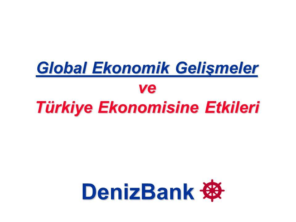 Global Ekonomik Gelişmeler ve Türkiye Ekonomisine Etkileri DenizBank