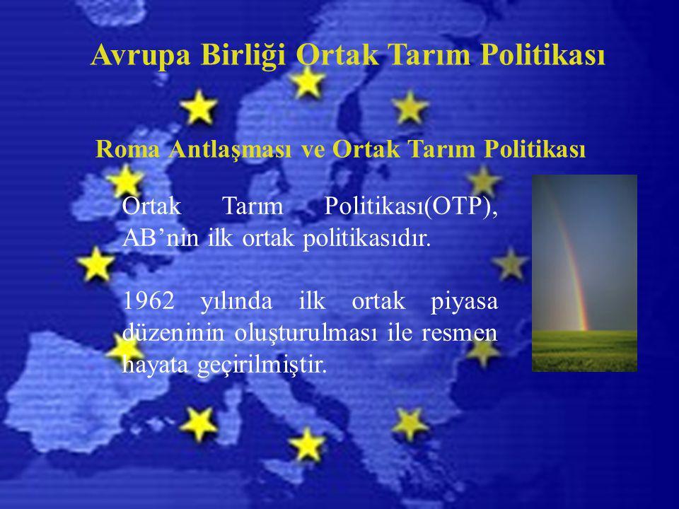 Avrupa Birliği Ortak Tarım Politikası Roma Antlaşması ve Ortak Tarım Politikası Ortak Tarım Politikası(OTP), AB'nin ilk ortak politikasıdır. 1962 yılı