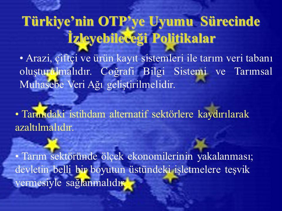 Türkiye'nin OTP'ye Uyumu Sürecinde İzleyebileceği Politikalar Arazi, çiftçi ve ürün kayıt sistemleri ile tarım veri tabanı oluşturulmalıdır.