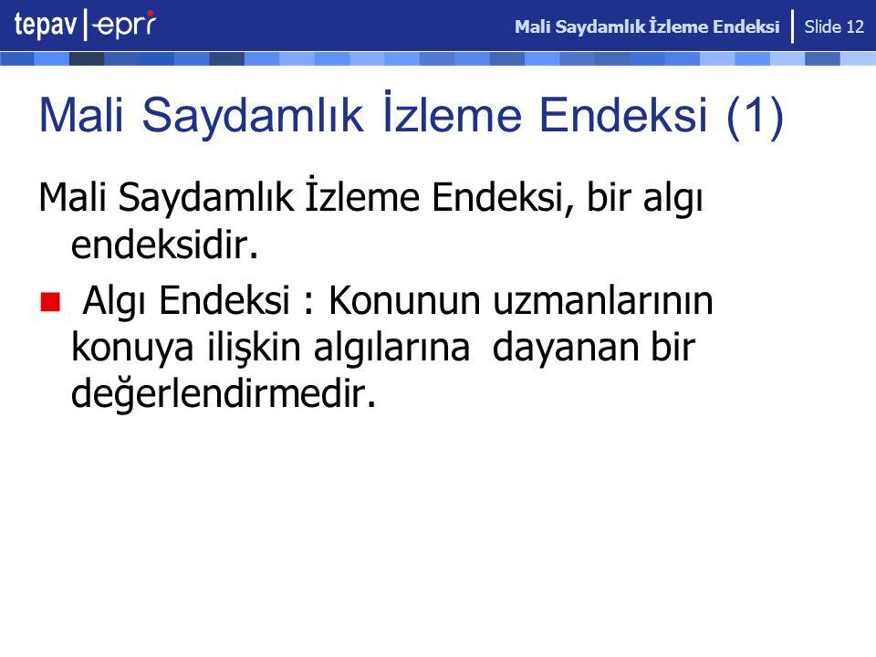 Mali Saydamlık İzleme Endeksi Slide 12 Mali Saydamlık İzleme Endeksi (1) Mali Saydamlık İzleme Endeksi, bir algı endeksidir. Algı Endeksi : Konunun uz