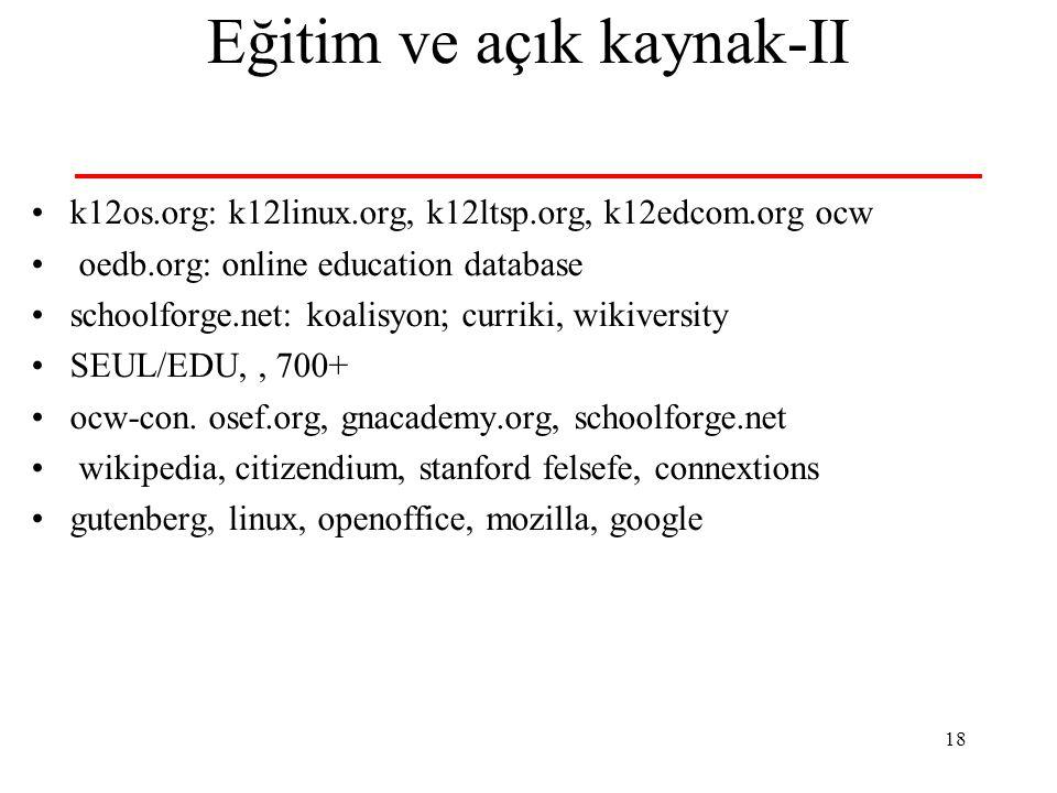 18 Eğitim ve açık kaynak-II k12os.org: k12linux.org, k12ltsp.org, k12edcom.org ocw oedb.org: online education database schoolforge.net: koalisyon; cur