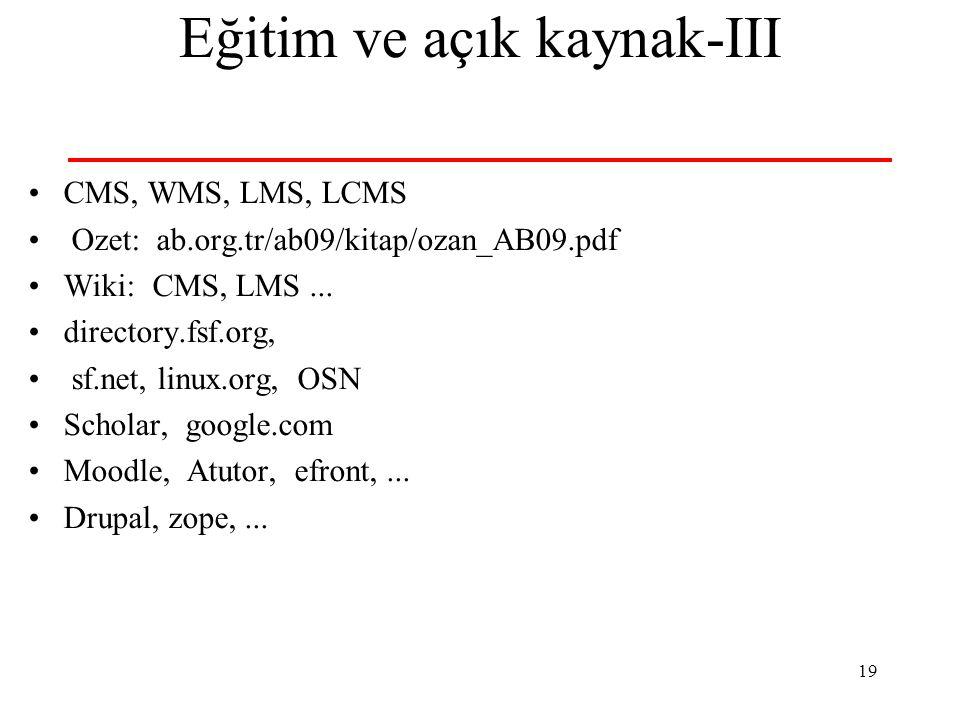 19 Eğitim ve açık kaynak-III CMS, WMS, LMS, LCMS Ozet: ab.org.tr/ab09/kitap/ozan_AB09.pdf Wiki: CMS, LMS...