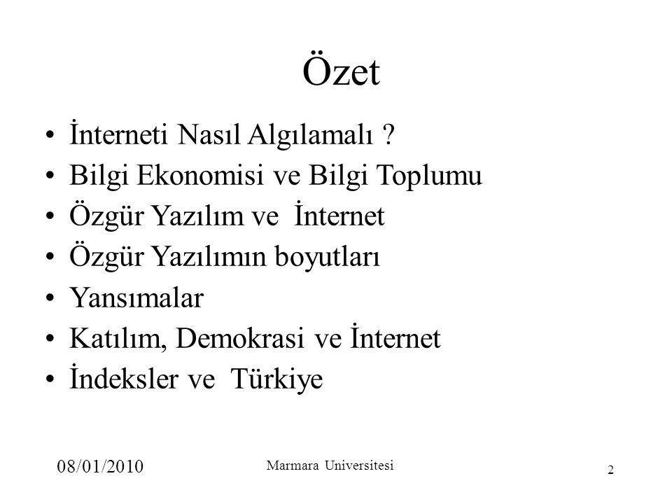08/01/2010 Marmara Universitesi 2 Özet İnterneti Nasıl Algılamalı ? Bilgi Ekonomisi ve Bilgi Toplumu Özgür Yazılım ve İnternet Özgür Yazılımın boyutla