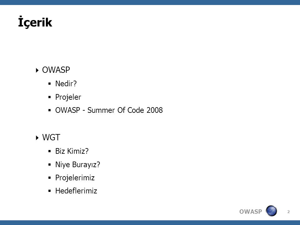 OWASP 2 İçerik  OWASP  Nedir. Projeler  OWASP - Summer Of Code 2008  WGT  Biz Kimiz.