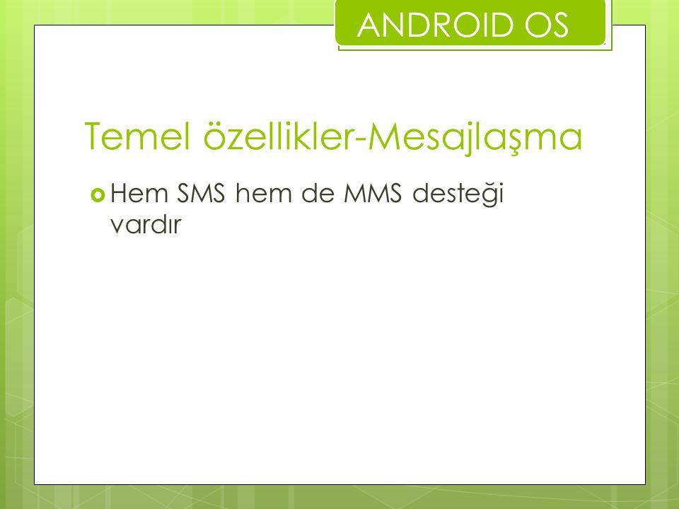 Temel özellikler-Mesajlaşma  Hem SMS hem de MMS desteği vardır ANDROID OS
