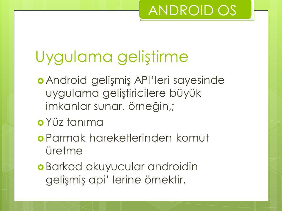 Uygulama geliştirme  Android gelişmiş API'leri sayesinde uygulama geliştiricilere büyük imkanlar sunar. örneğin,;  Yüz tanıma  Parmak hareketlerind