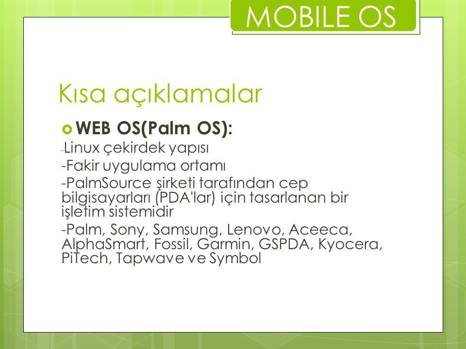 Kısa açıklamalar  WEB OS(Palm OS): - Linux çekirdek yapısı -Fakir uygulama ortamı -PalmSource şirketi tarafından cep bilgisayarları (PDA'lar) için ta