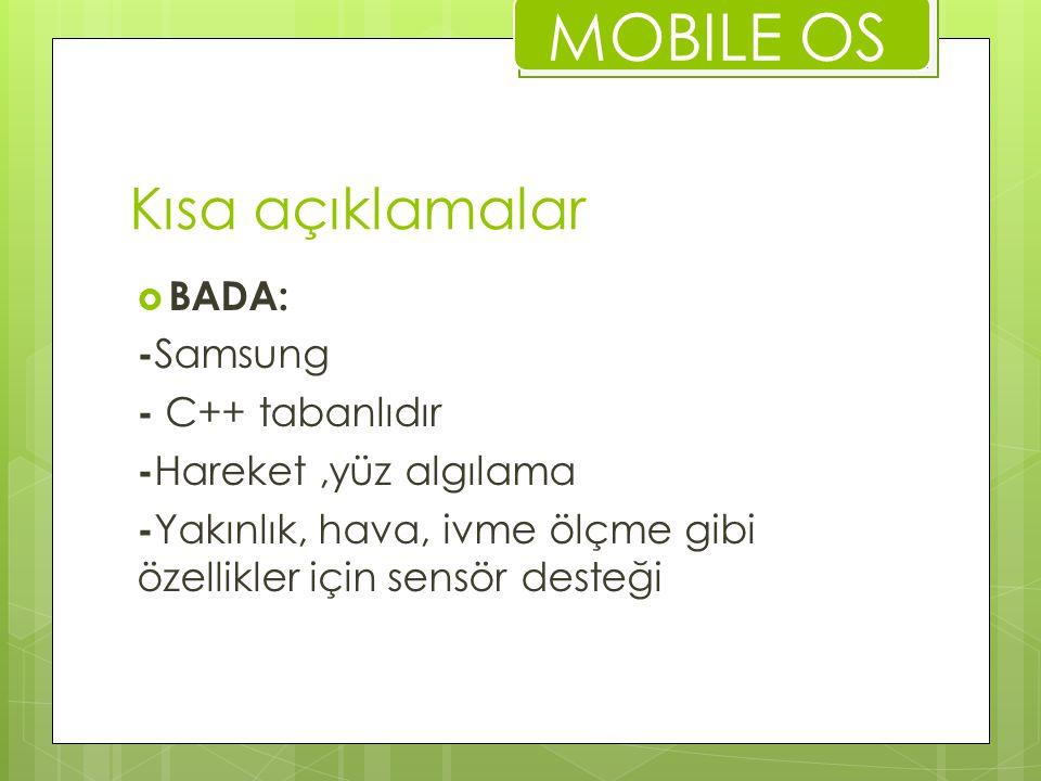 Kısa açıklamalar  BADA: - Samsung - C++ tabanlıdır - Hareket,yüz algılama - Yakınlık, hava, ivme ölçme gibi özellikler için sensör desteği MOBILE OS