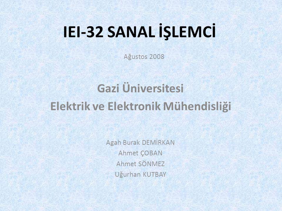 IEI-32 SANAL İŞLEMCİ Agah Burak DEMİRKAN Ahmet ÇOBAN Ahmet SÖNMEZ Uğurhan KUTBAY Gazi Üniversitesi Elektrik ve Elektronik Mühendisliği Ağustos 2008