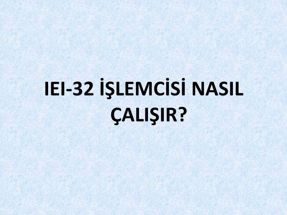 IEI-32 İŞLEMCİSİ NASIL ÇALIŞIR?