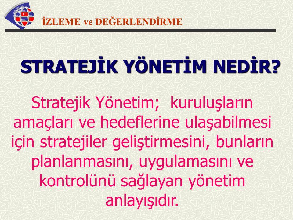 İZLEME ve DEĞERLENDİRME Stratejik Yönetim; kuruluşların amaçları ve hedeflerine ulaşabilmesi için stratejiler geliştirmesini, bunların planlanmasını,