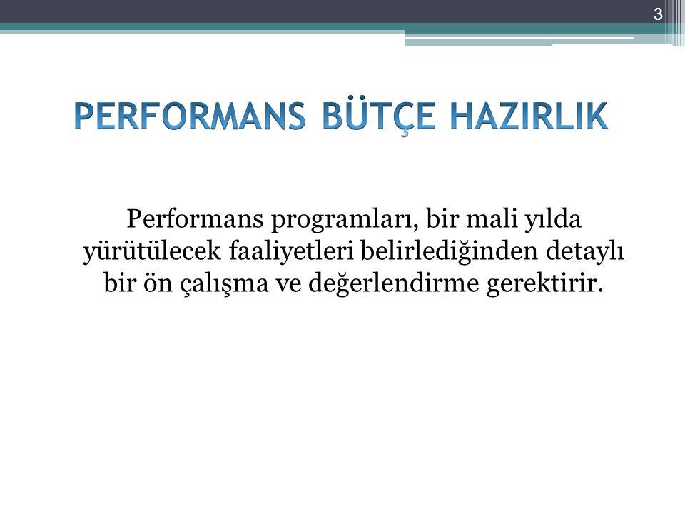 Performans programları, bir mali yılda yürütülecek faaliyetleri belirlediğinden detaylı bir ön çalışma ve değerlendirme gerektirir. 3