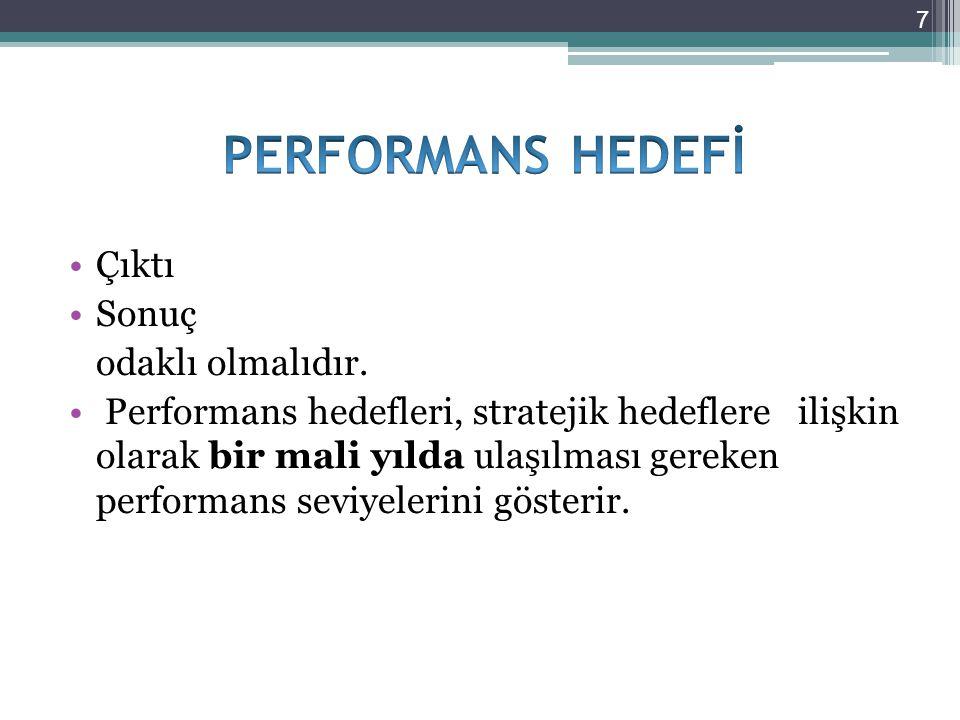 Çıktı Sonuç odaklı olmalıdır. Performans hedefleri, stratejik hedeflere ilişkin olarak bir mali yılda ulaşılması gereken performans seviyelerini göste