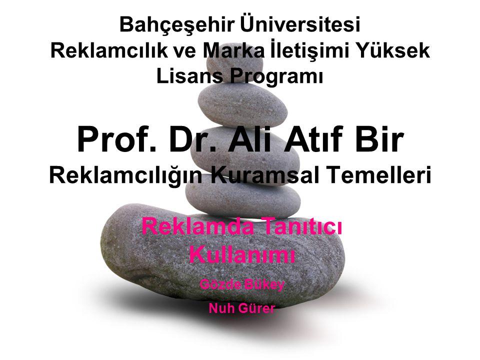 Bahçeşehir Üniversitesi Reklamcılık ve Marka İletişimi Yüksek Lisans Programı Prof. Dr. Ali Atıf Bir Reklamcılığın Kuramsal Temelleri Reklamda Tanıtıc