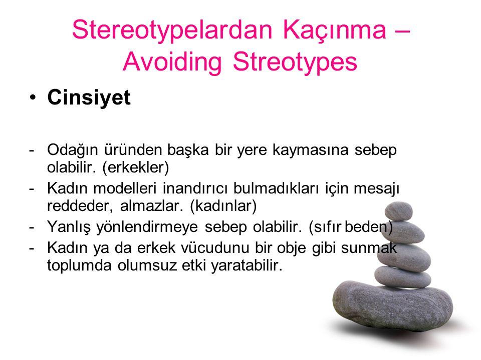Stereotypelardan Kaçınma – Avoiding Streotypes Cinsiyet -Odağın üründen başka bir yere kaymasına sebep olabilir. (erkekler) -Kadın modelleri inandırıc