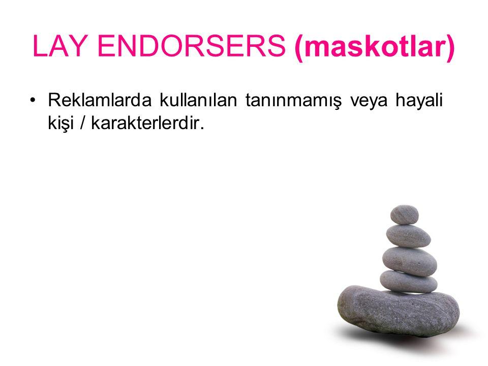 LAY ENDORSERS (maskotlar) Reklamlarda kullanılan tanınmamış veya hayali kişi / karakterlerdir.