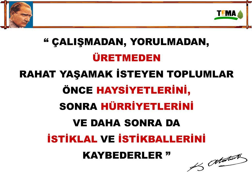 """"""" ÇALIŞMADAN, YORULMADAN, ÜRETMEDEN RAHAT YAŞAMAK İSTEYEN TOPLUMLAR ÖNCE HAYSİYETLERİNİ, SONRA HÜRRİYETLERİNİ VE DAHA SONRA DA İSTİKLAL VE İSTİKBALLER"""