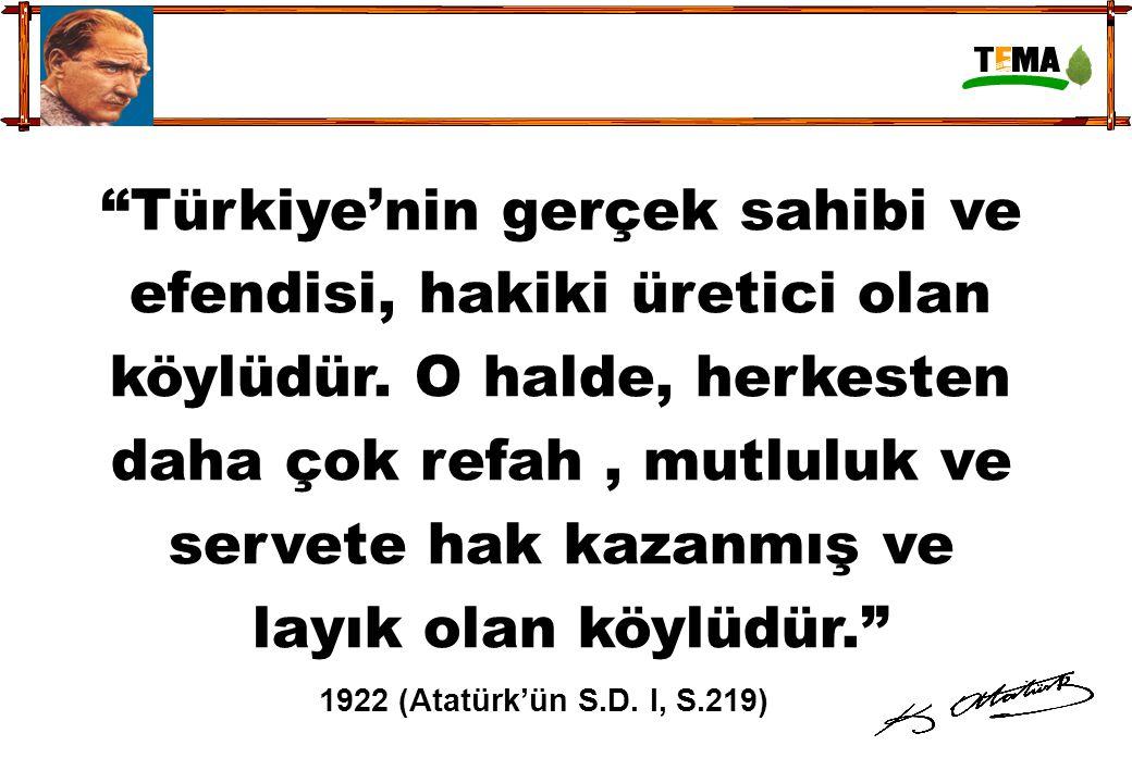 """""""Türkiye'nin gerçek sahibi ve efendisi, hakiki üretici olan köylüdür. O halde, herkesten daha çok refah, mutluluk ve servete hak kazanmış ve layık ola"""