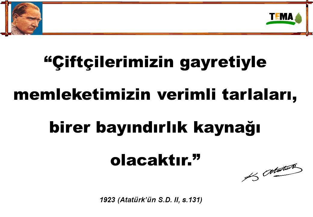 """""""Çiftçilerimizin gayretiyle memleketimizin verimli tarlaları, birer bayındırlık kaynağı olacaktır."""" 1923 (Atatürk'ün S.D. II, s.131)"""