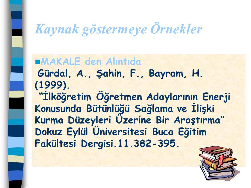 """Kaynak göstermeye Örnekler KİTAP tan Alıntıda Gürdal,A.,Şahin,F.,Çağlar,A.(2003) """"Fen Eğitimi 2,Etkinlikler"""", Marmara Üniversitesi Yayın No:668,Atatür"""