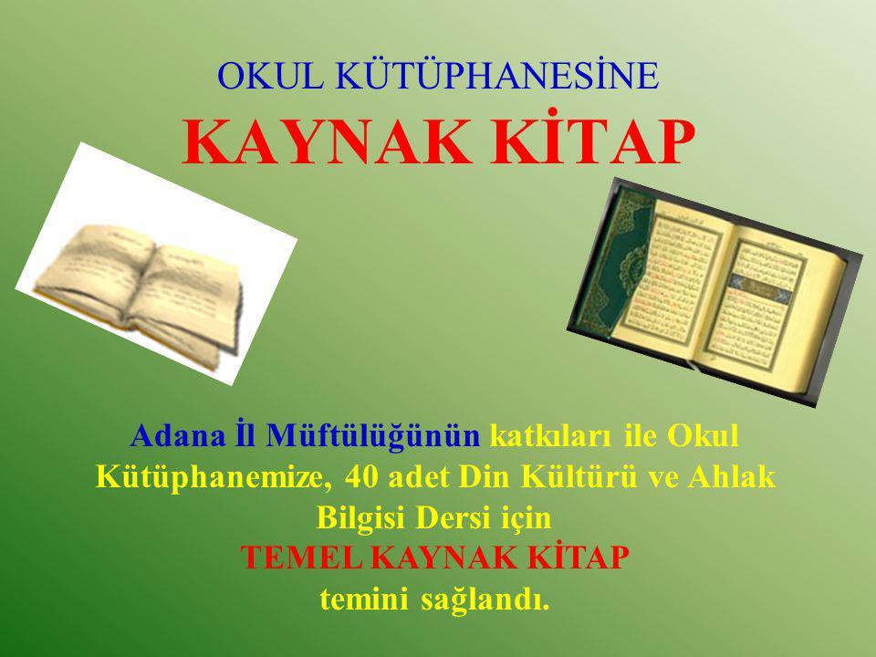 OKUL KÜTÜPHANESİNE KAYNAK KİTAP Adana İl Müftülüğünün katkıları ile Okul Kütüphanemize, 40 adet Din Kültürü ve Ahlak Bilgisi Dersi için TEMEL KAYNAK K