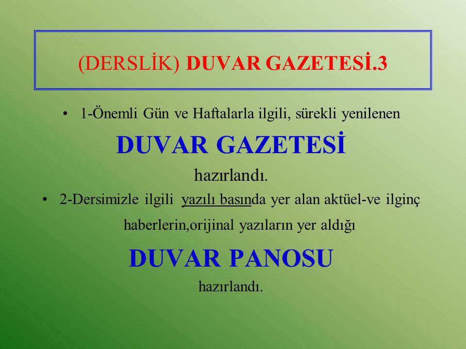 (DERSLİK) DUVAR GAZETESİ.3 1-Önemli Gün ve Haftalarla ilgili, sürekli yenilenen DUVAR GAZETESİ hazırlandı. 2-Dersimizle ilgili yazılı basında yer alan