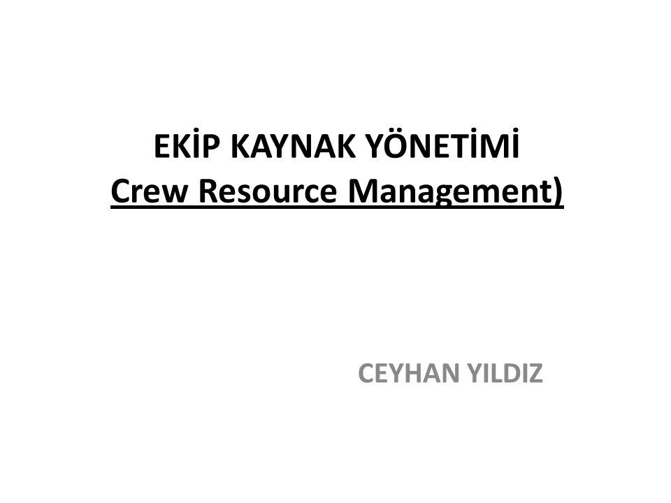 EKİP KAYNAK YÖNETİMİ Crew Resource Management) CEYHAN YILDIZ
