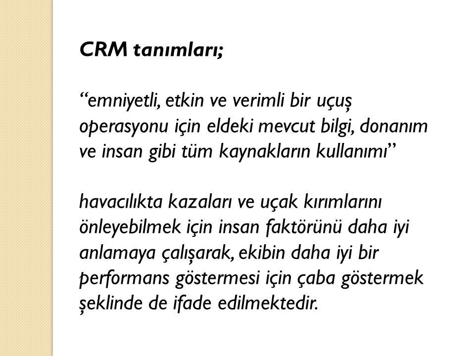 """CRM tanımları; """"emniyetli, etkin ve verimli bir uçuş operasyonu için eldeki mevcut bilgi, donanım ve insan gibi tüm kaynakların kullanımı"""" havacılıkta"""