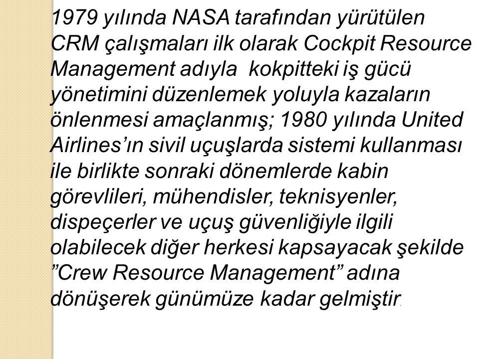 1979 yılında NASA tarafından yürütülen CRM çalışmaları ilk olarak Cockpit Resource Management adıyla kokpitteki iş gücü yönetimini düzenlemek yoluyla