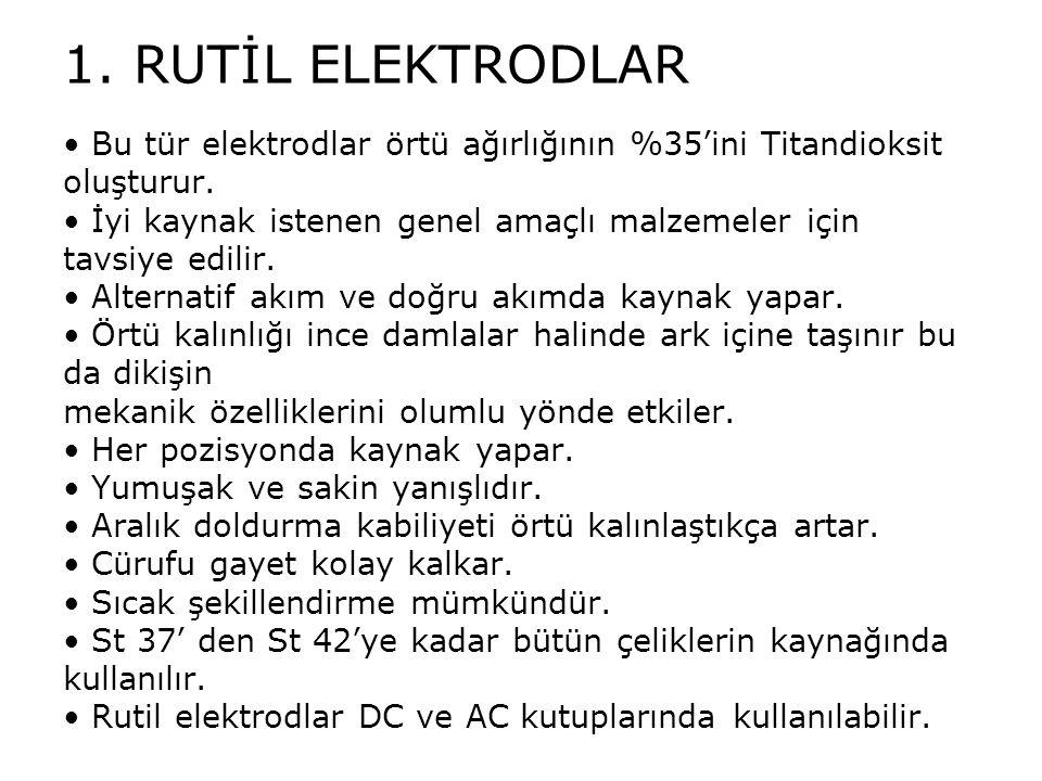 1. RUTİL ELEKTRODLAR Bu tür elektrodlar örtü ağırlığının %35'ini Titandioksit oluşturur. İyi kaynak istenen genel amaçlı malzemeler için tavsiye edili