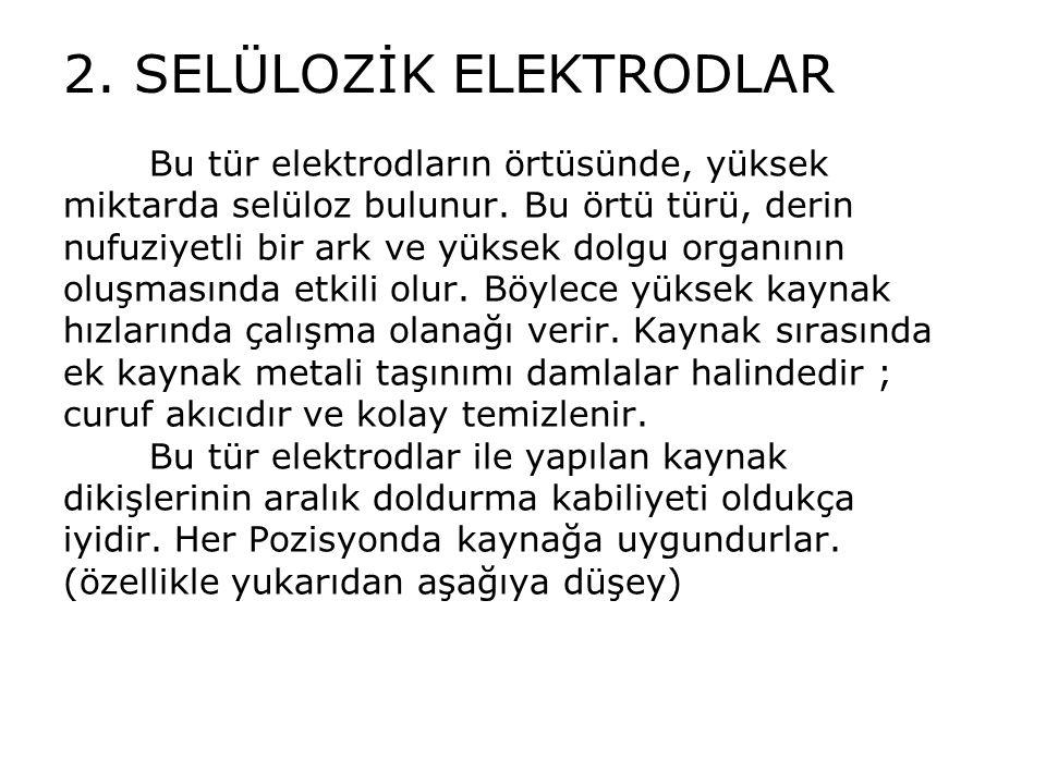 2. SELÜLOZİK ELEKTRODLAR Bu tür elektrodların örtüsünde, yüksek miktarda selüloz bulunur. Bu örtü türü, derin nufuziyetli bir ark ve yüksek dolgu orga
