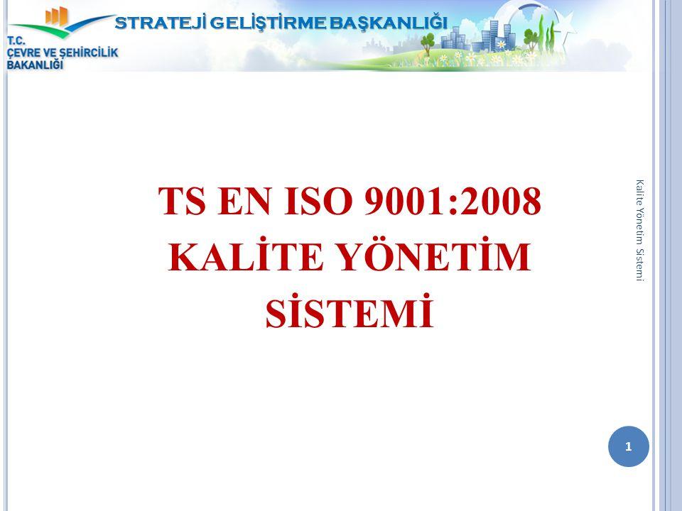 STRATEJ İ GEL İŞ T İ RME BA Ş KANLI Ğ I TS EN ISO 9001:2008 KALİTE YÖNETİM SİSTEMİ 1 Kalite Yönetim Sistemi