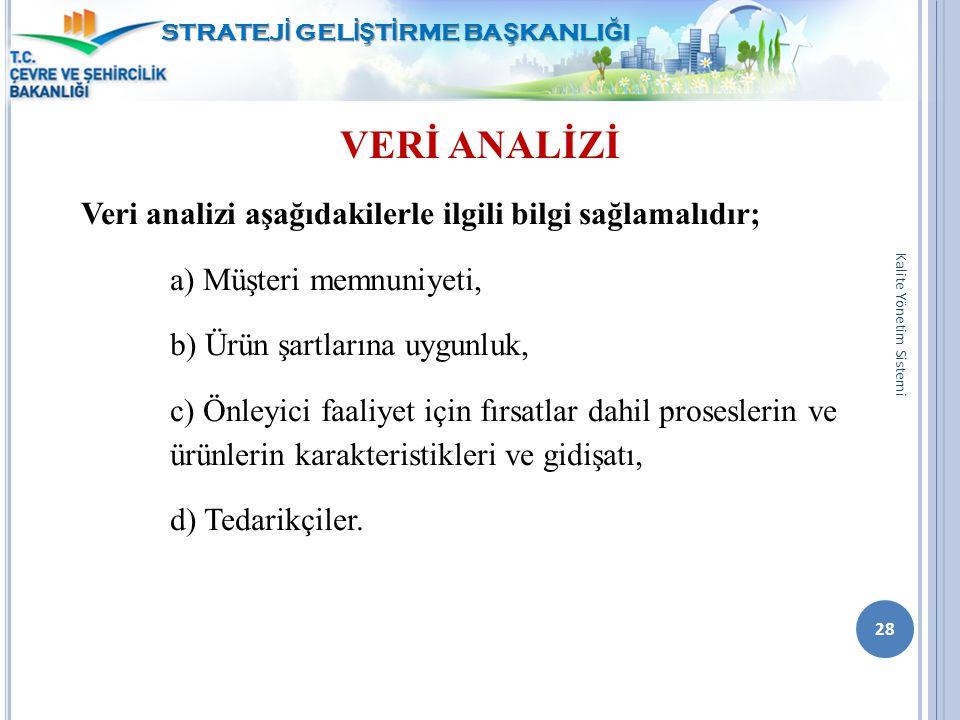 VERİ ANALİZİ Veri analizi aşağıdakilerle ilgili bilgi sağlamalıdır; a) Müşteri memnuniyeti, b) Ürün şartlarına uygunluk, c) Önleyici faaliyet için fır