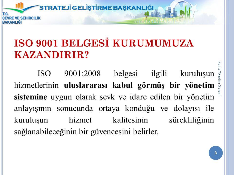 ISO 9001 BELGESİ KURUMUMUZA KAZANDIRIR? ISO 9001:2008 belgesi ilgili kuruluşun hizmetlerinin uluslararası kabul görmüş bir yönetim sistemine uygun ola